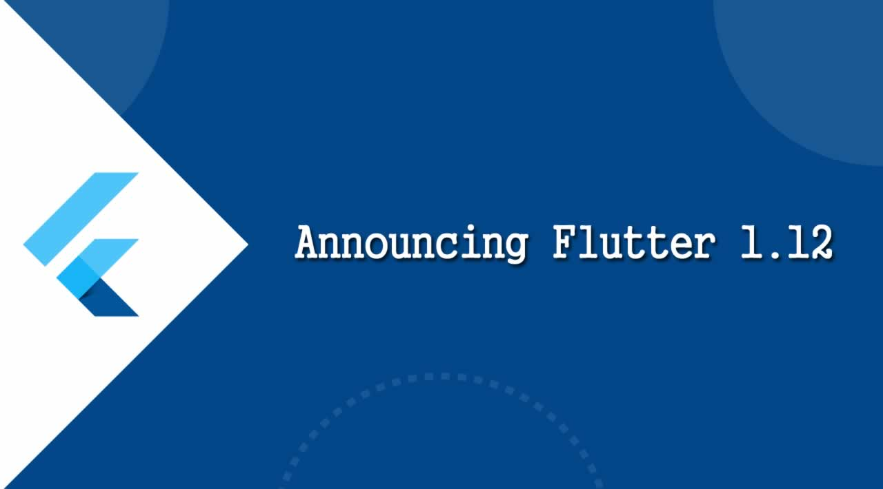 Google announces Flutter 1.12 with support for web, macOS, and more