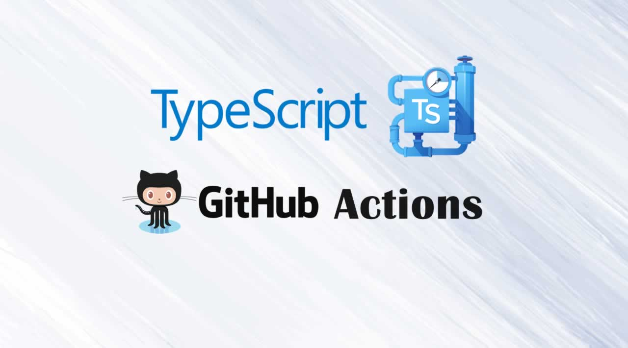 Writing Your First GitHub Actions with Typescript