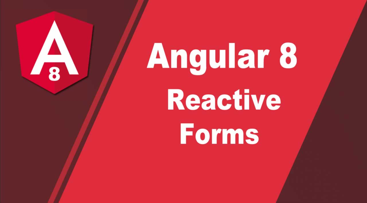 Angular 8 Reactive Forms using FormControl / FormGroup /FormBuilder - Complete Guide
