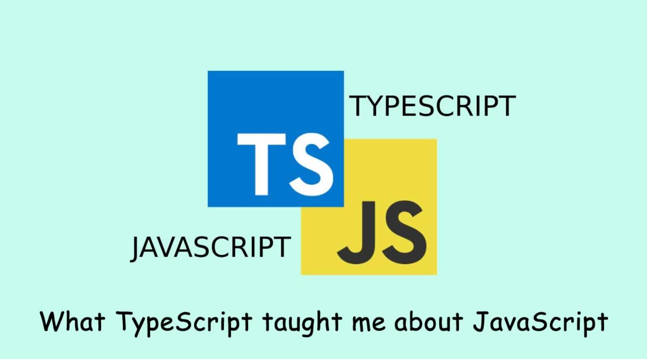 What TypeScript taught me about JavaScript