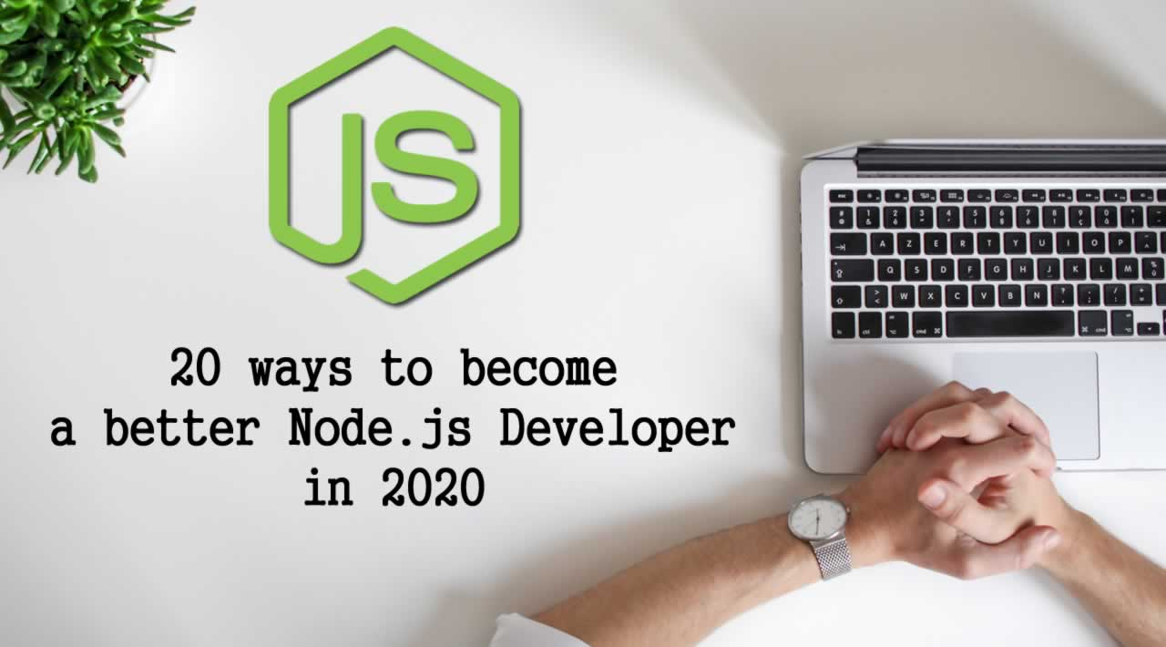 20 ways to become a better Node.js Developer in 2020