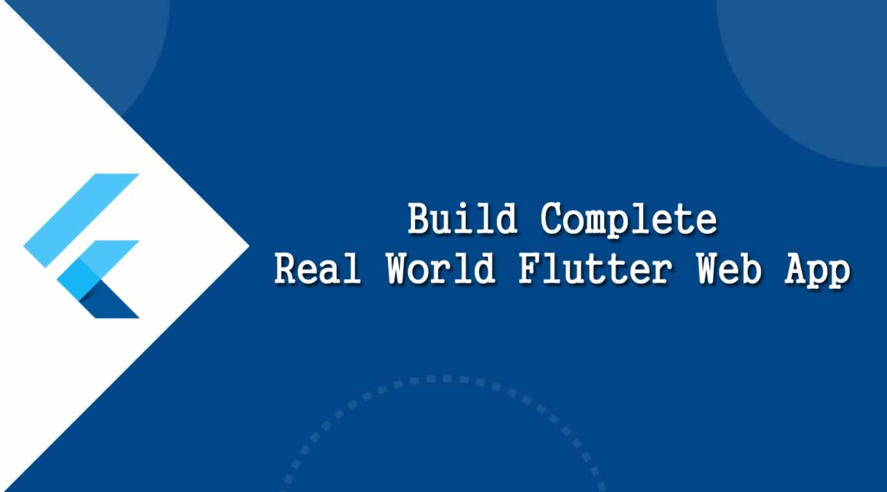 Flutter Web Development - Build Complete Real World Flutter Web App