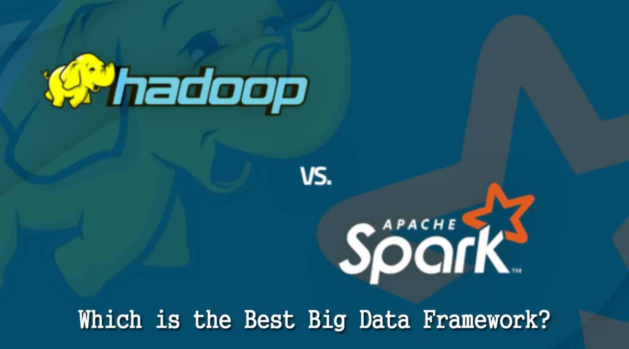 Spark vs. Hadoop: Which is the Best Big Data Framework?