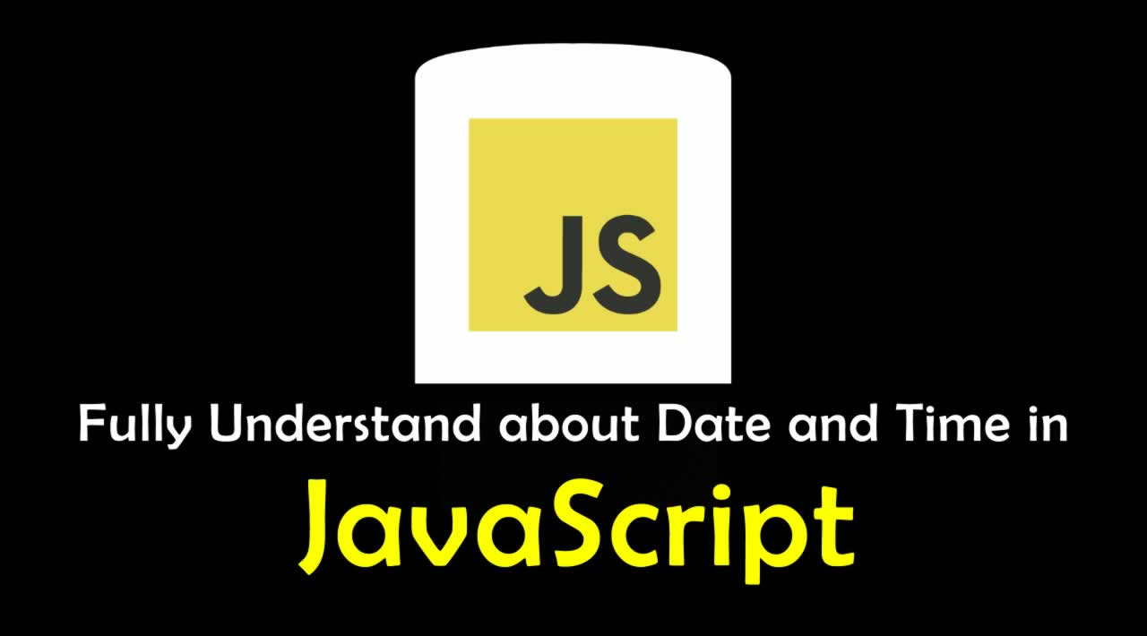 Fully Understand about Date and Time in JavaScript