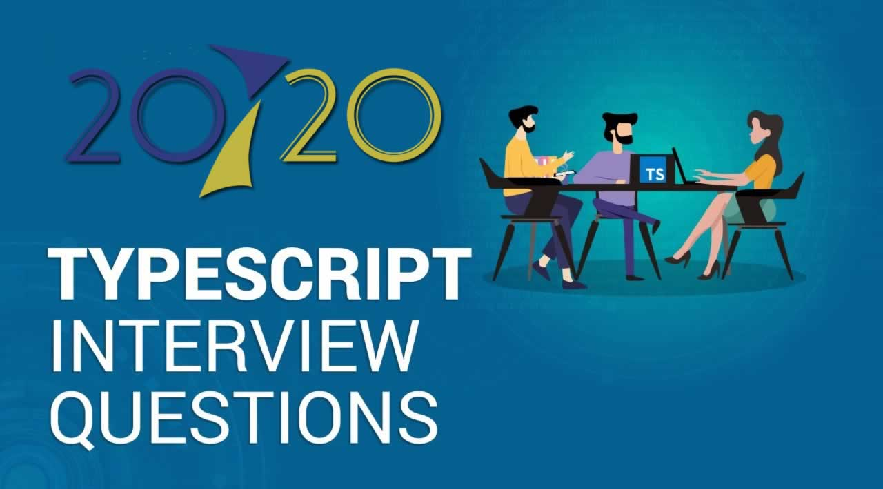Top 50 TypeScript Interview Questions & Answers You Should Know in 2020
