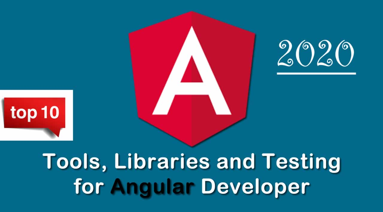 Top 10 Tools, Libraries and Testing for Angular Developer in 2020