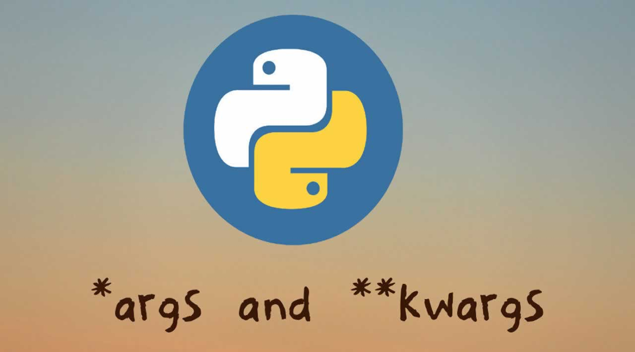 Understand and Use *args and **kwargs in Python