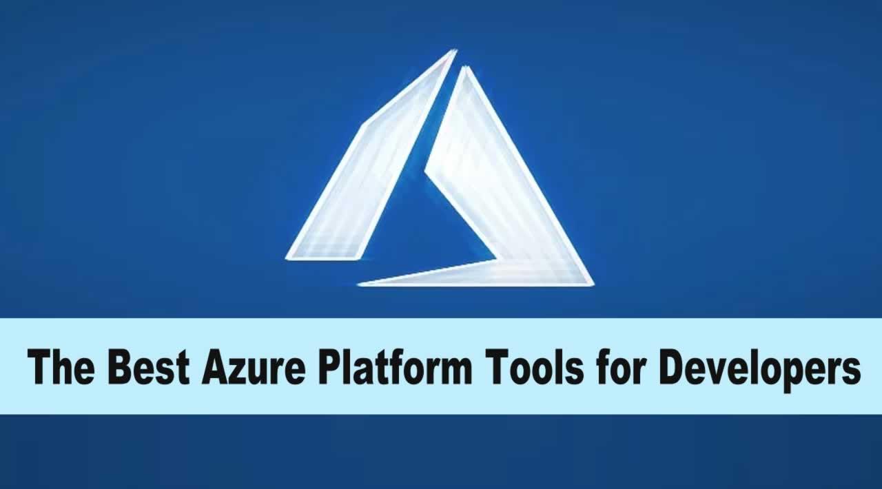 The Best Azure Platform Tools for Developers