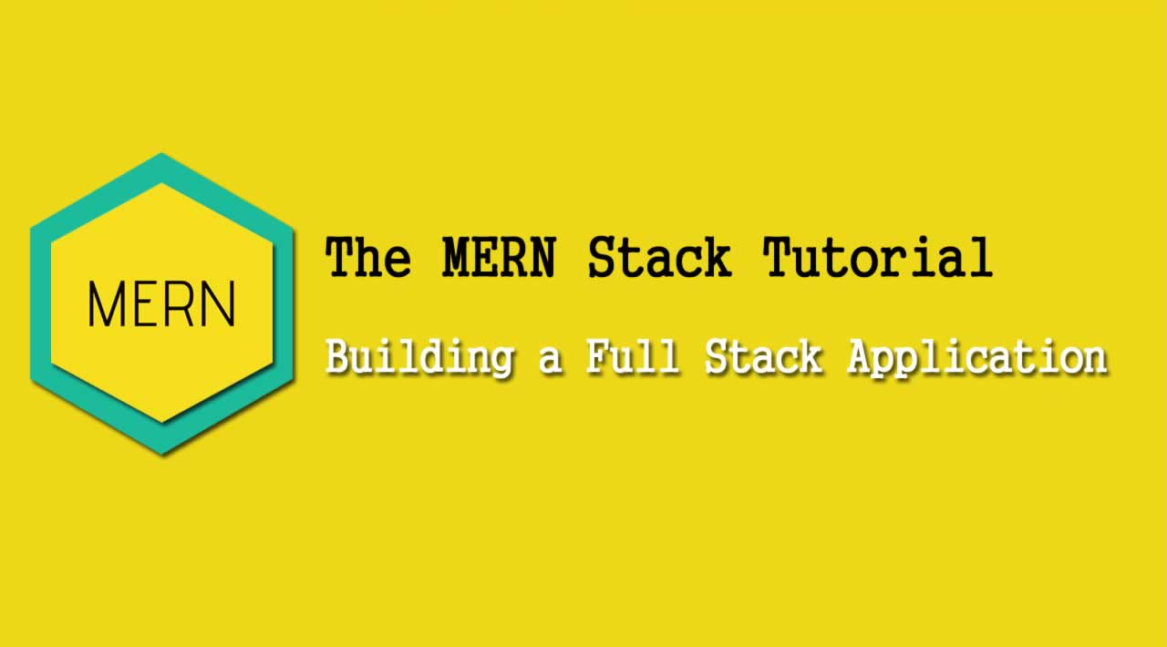 The MERN Stack Tutorial — Building a Full Stack Application with MERN