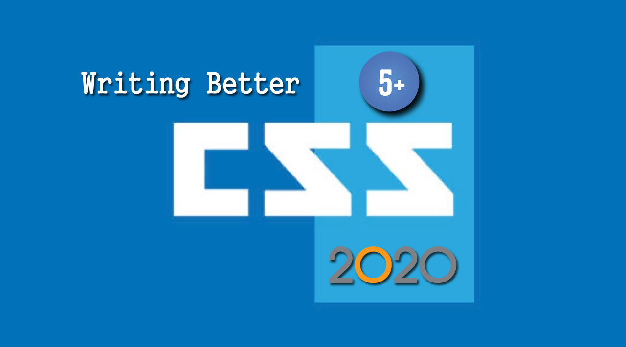 Top 5+ Tips for Writing Better CSS in 2020