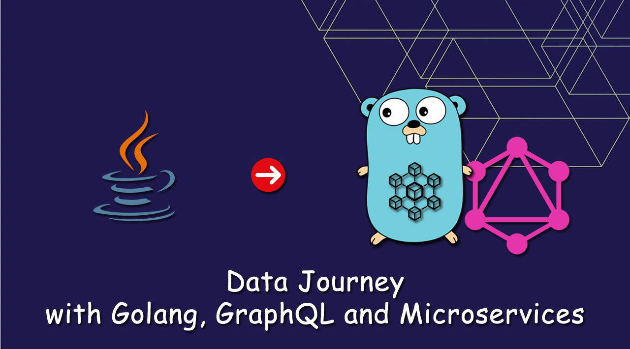 Data Journey with Golang, GraphQL and Microservices