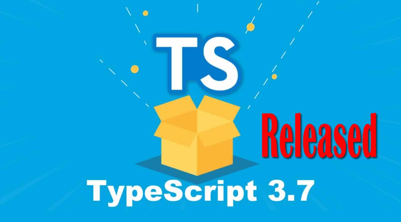 TypeScript 3.7 has Been Released