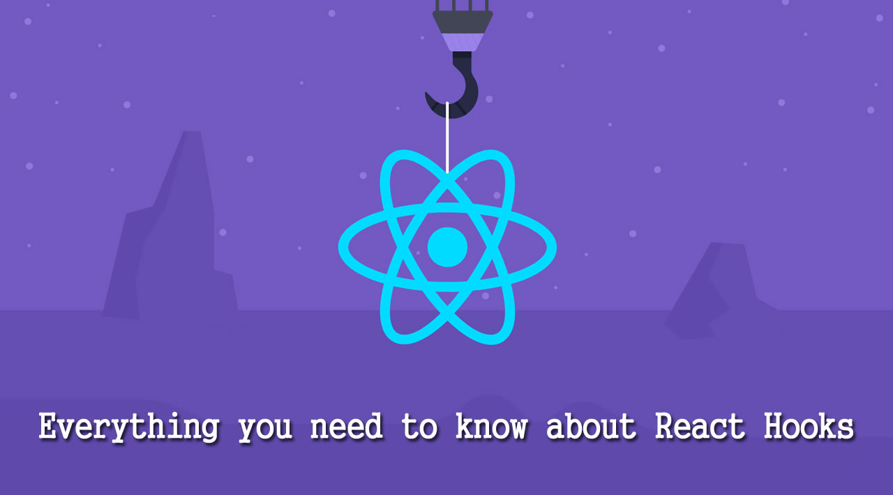 Everything you need to know about React Hooks
