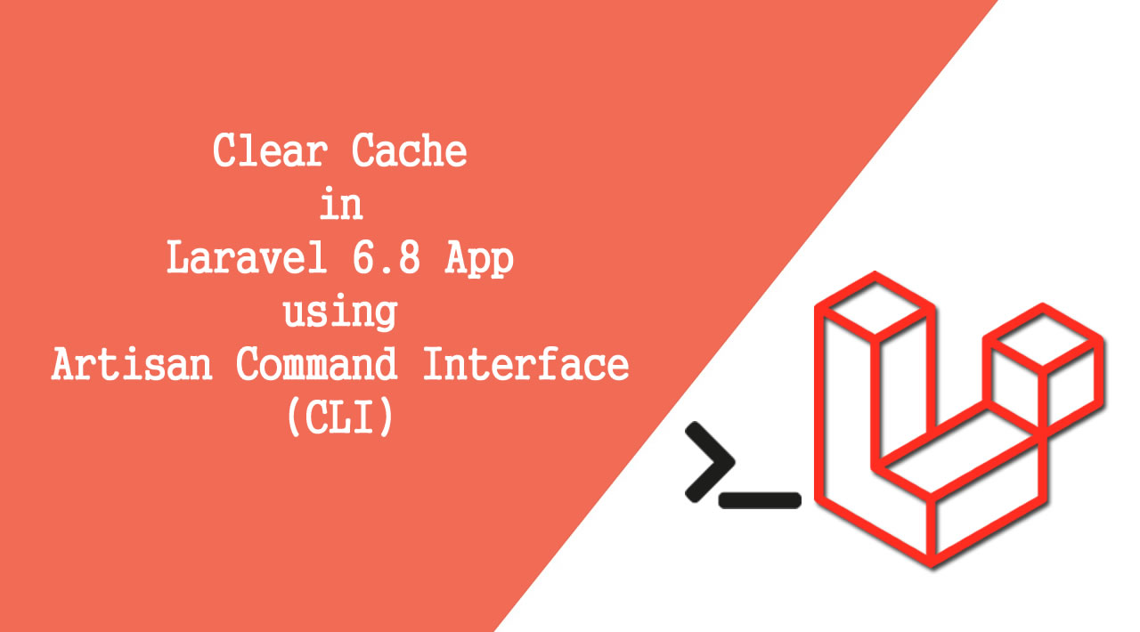 Clear Cache in Laravel 6.8 App using Artisan Command Interface (CLI)