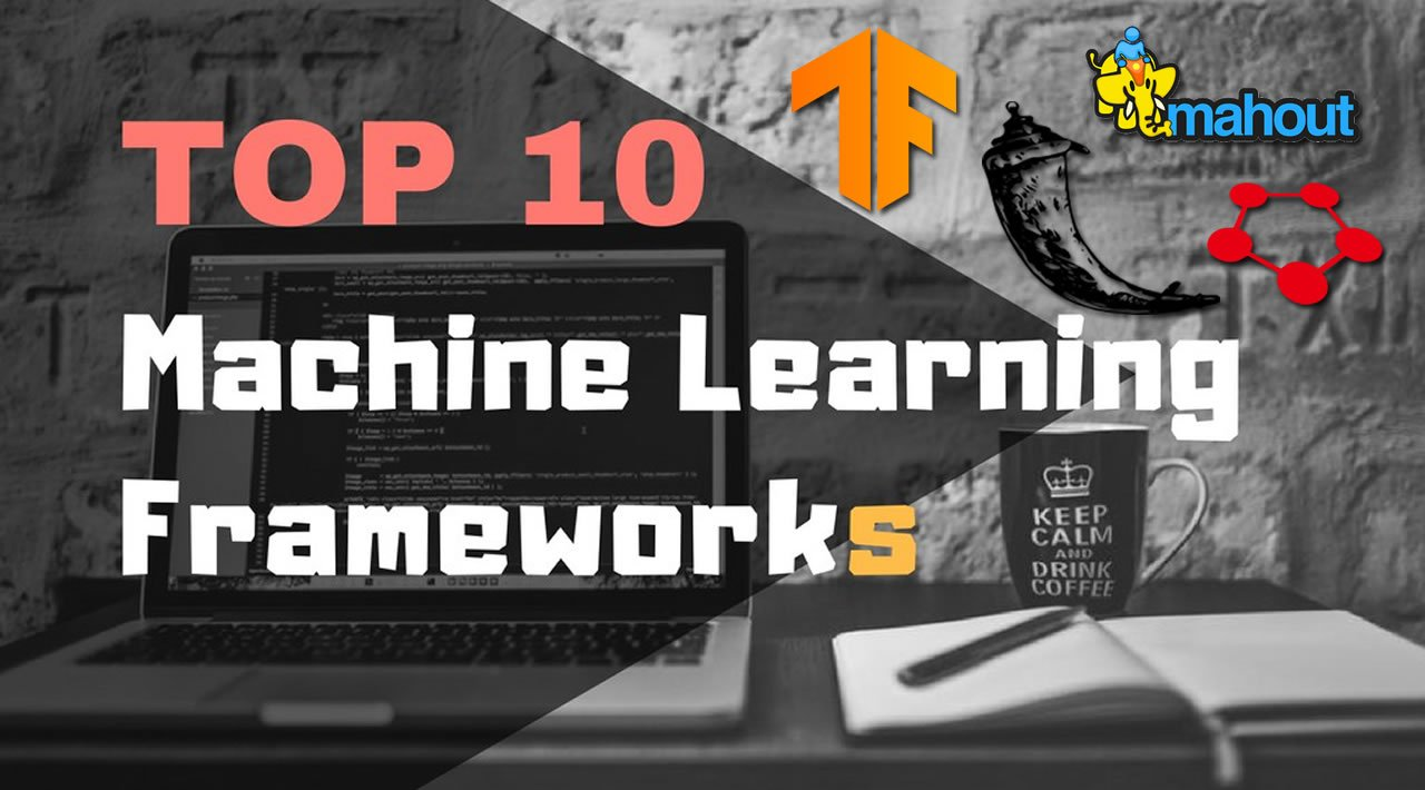 Top 10 Machine Learning Frameworks for Web Development