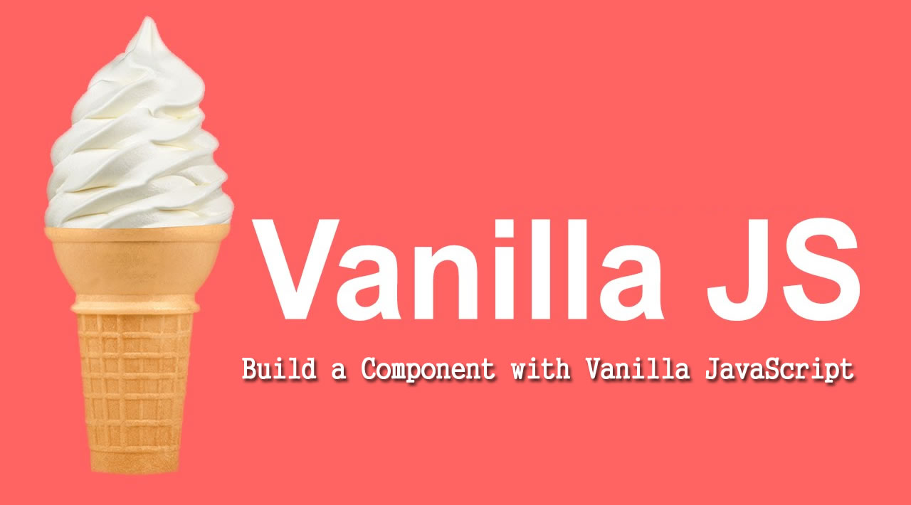 How to Build a Component with Vanilla JavaScript