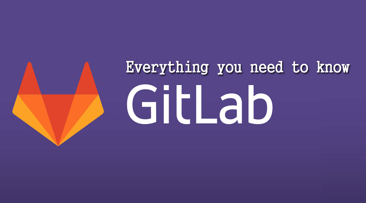 Everything you need to know about GitLab