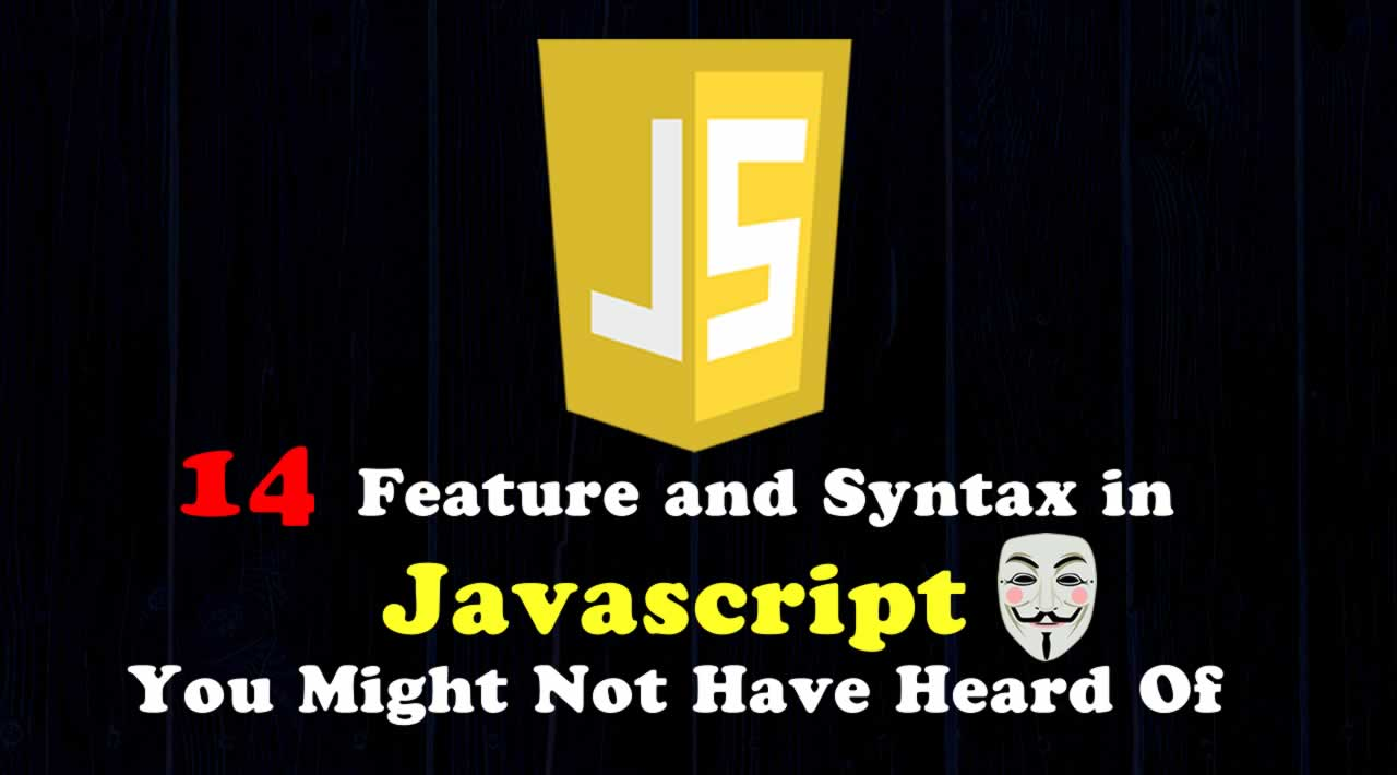 14 Feature and Syntax in Javascript You Might Not Have Heard Of