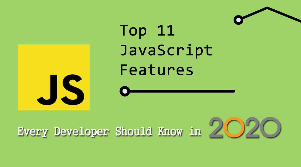 11 JavaScript Features Every Developer Should Know in 2020