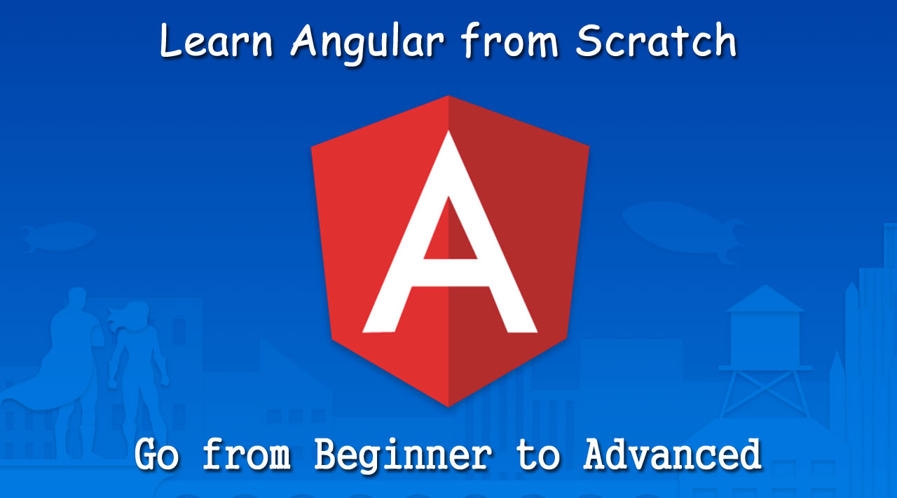 Learn Angular from Scratch and Go from Beginner to Advanced