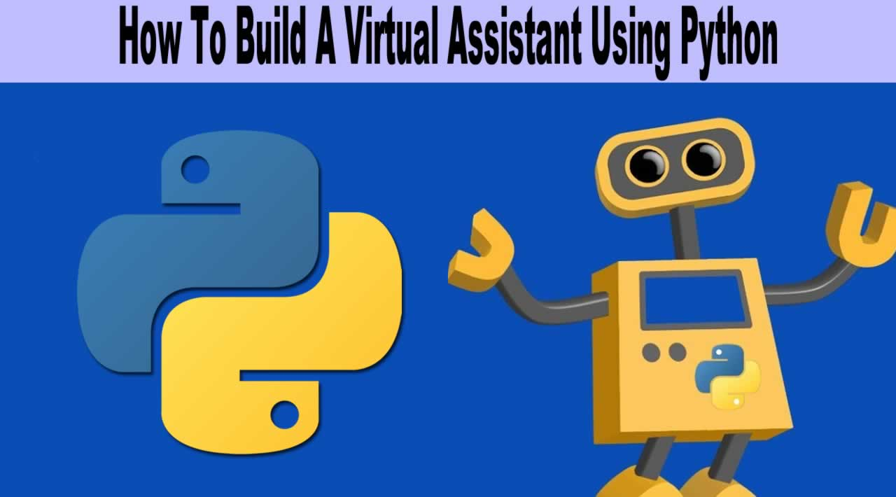 How To Build A Virtual Assistant Using Python