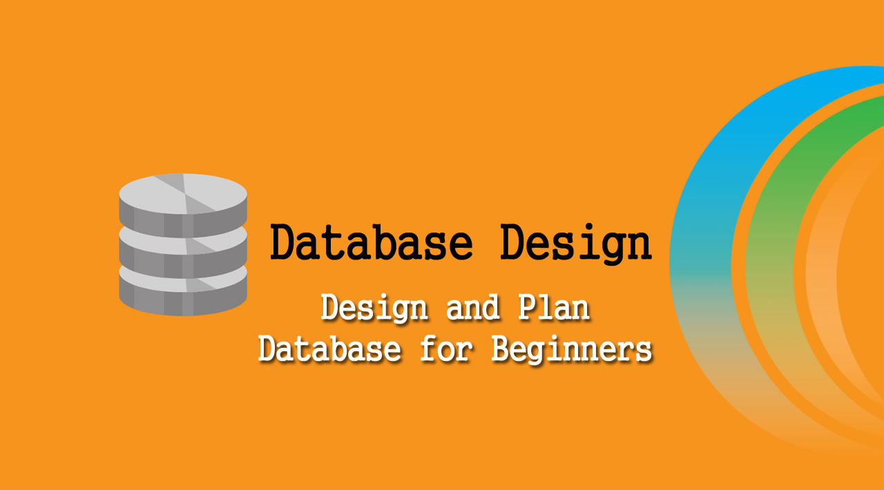 Database Design Tutorial - How to Design & Plan Database for Beginners