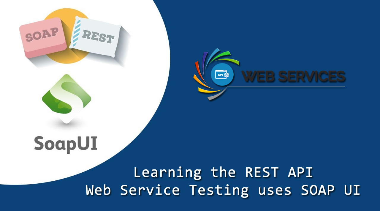 Learning the REST API Web Service Testing uses SOAP UI