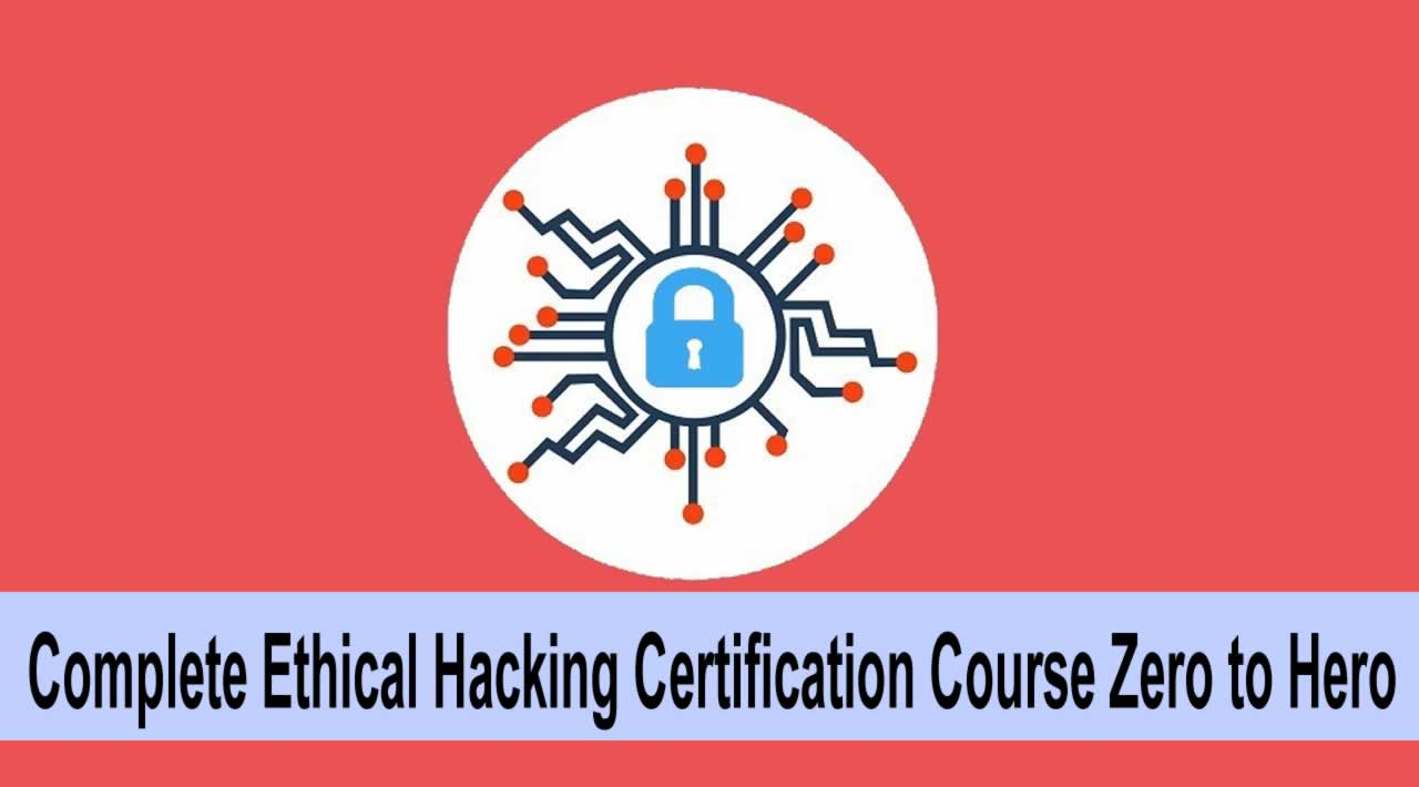 Complete Ethical Hacking Certification Course Zero to Hero
