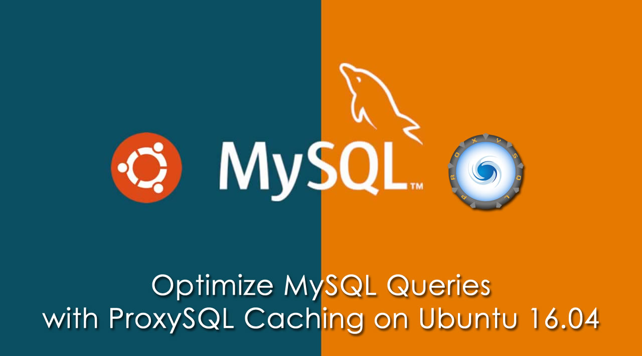How To Optimize MySQL Queries with ProxySQL Caching on Ubuntu 16.04