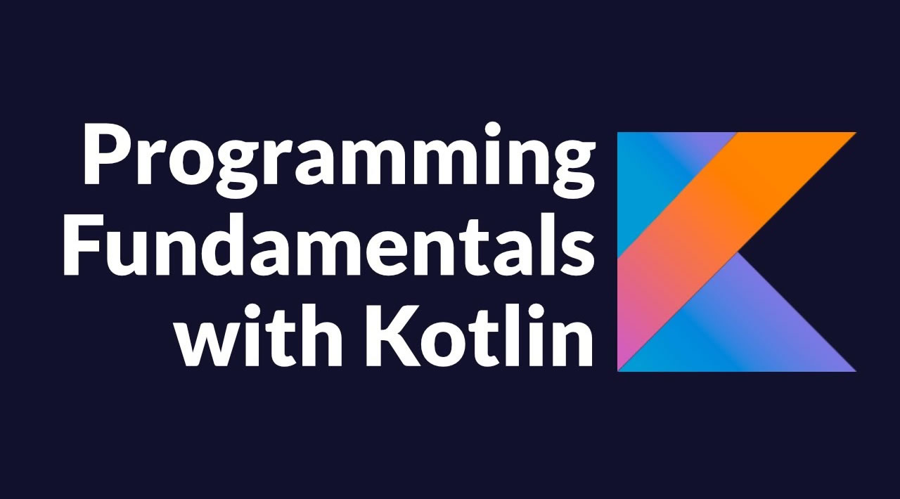 Kotlin Programming Fundamentals Tutorial - Learn Kotlin for Beginners