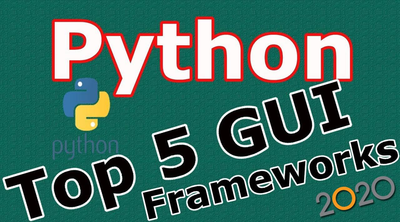5 Python GUI Frameworks for Developers in 2020