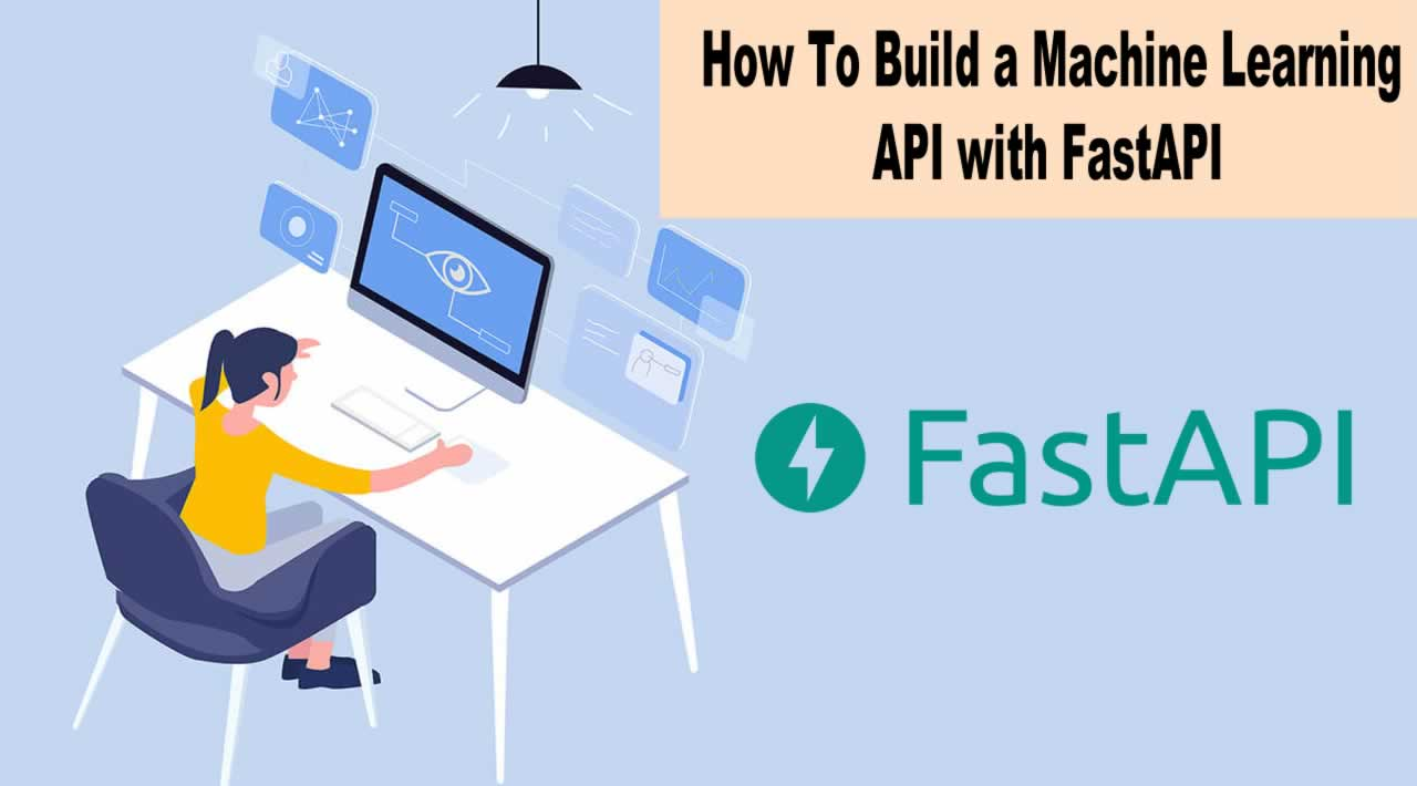 How To Build a Machine Learning API with FastAPI
