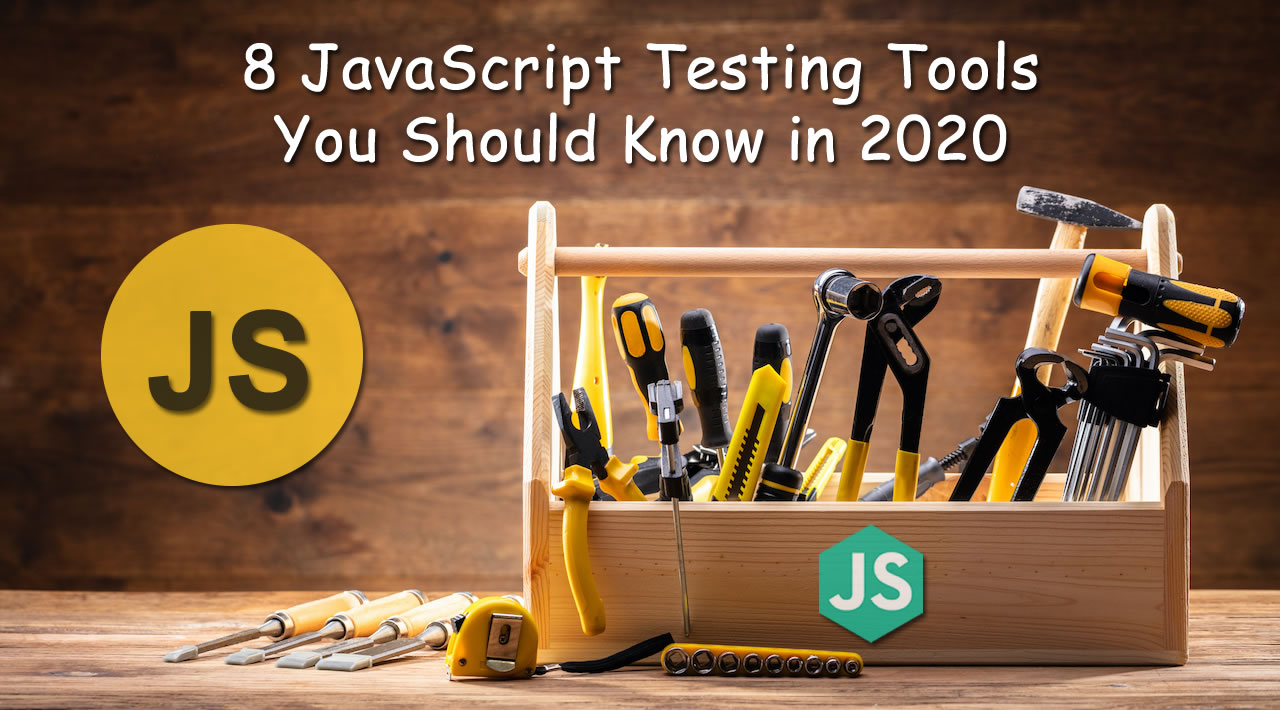 8 JavaScript Testing Tools You Should Know in 2020