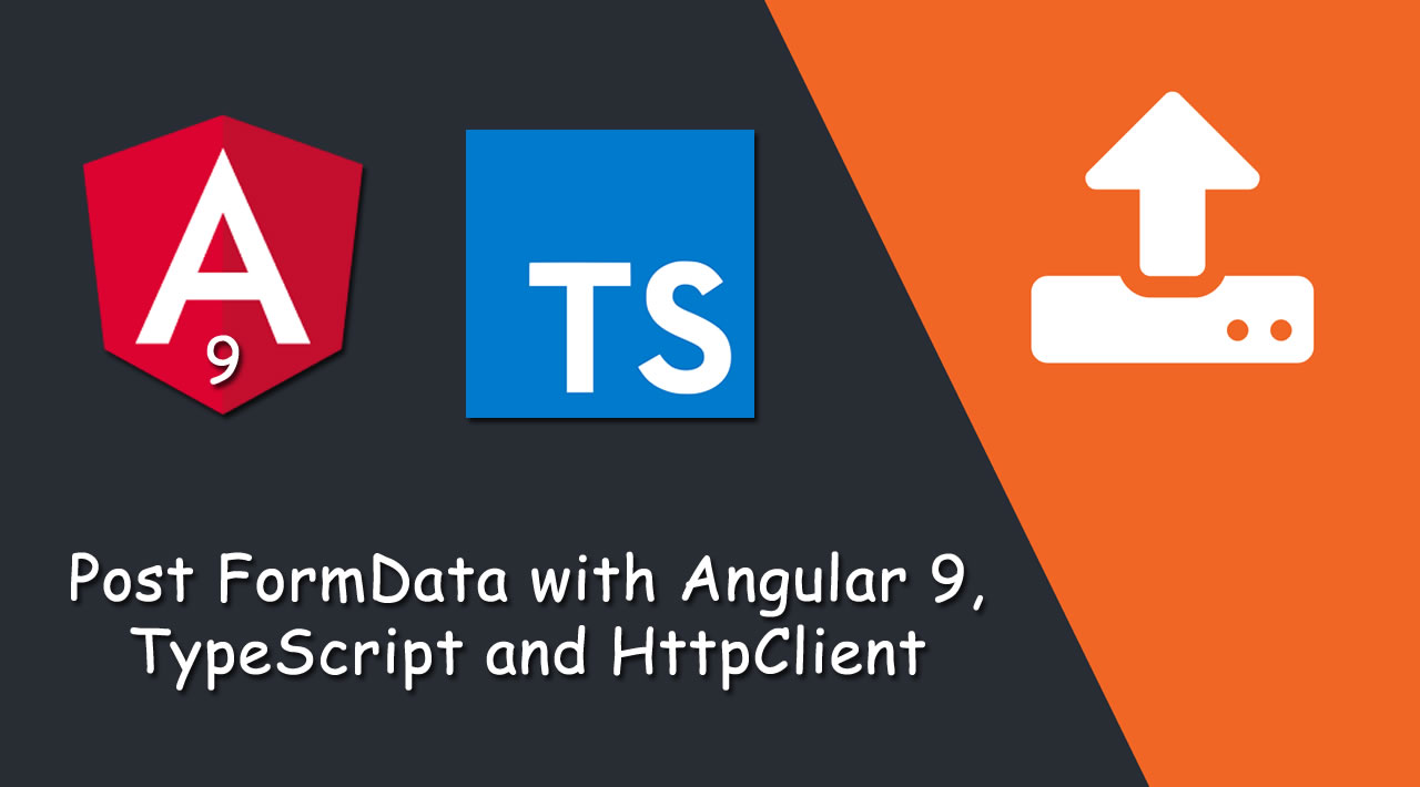 How to Post FormData with Angular 9, TypeScript and HttpClient