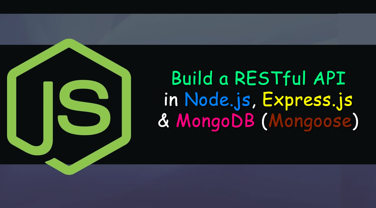 How to Build a RESTful API in Node.js, Express.js & MongoDB (Mongoose)