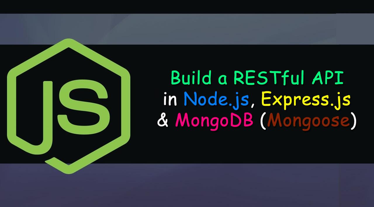 How to Build a RESTful API in Node.js, Express.js & MongoDB (Mongoose)
