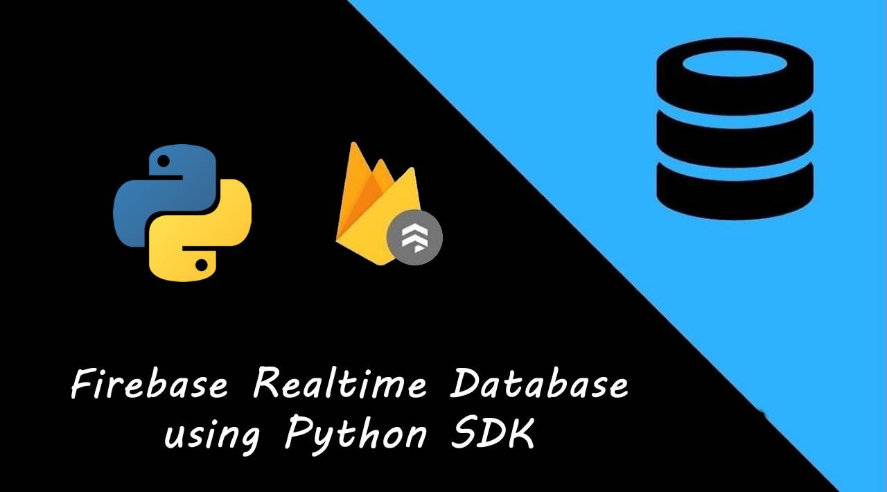 A Basic Guide to Firebase Realtime Database using Python SDK