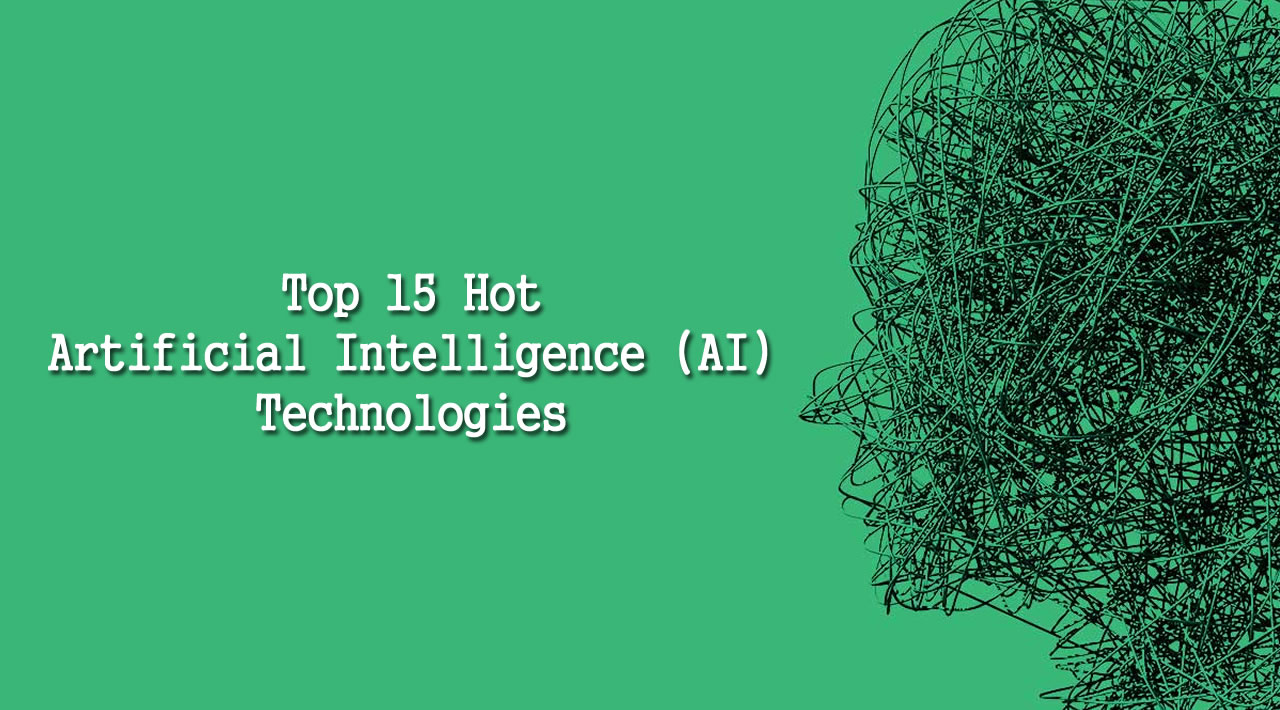 Top 15 Hot Artificial Intelligence (AI) Technologies