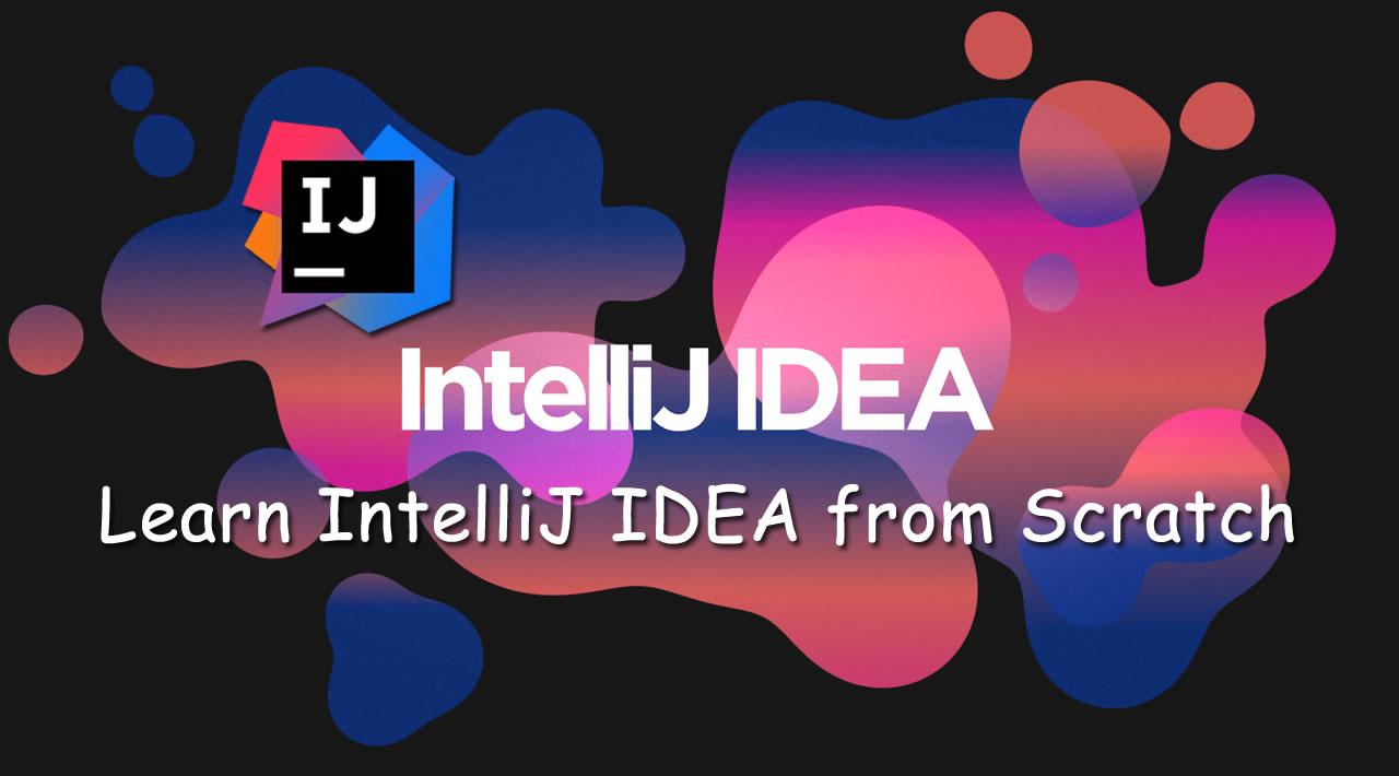IntelliJ IDEA for Beginners - Learn IntelliJ IDEA from Scratch