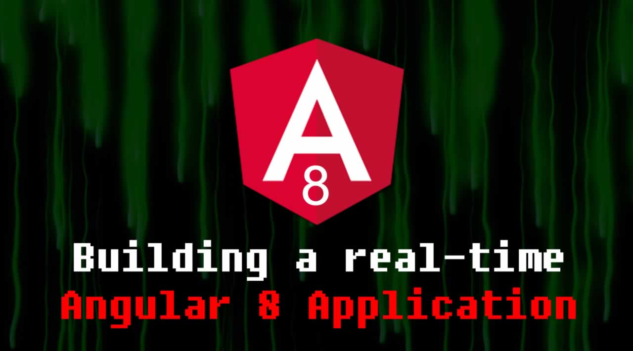 How to Build a real-time Angular 8 Application - Full instructions