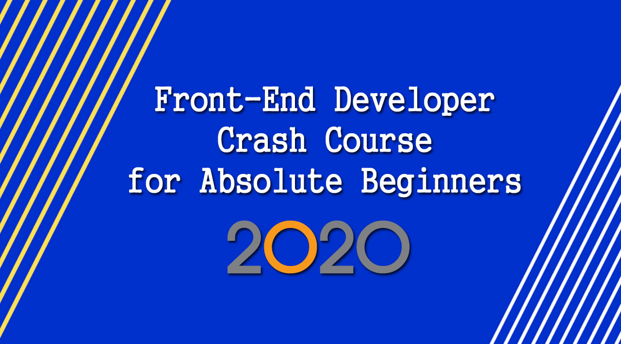 Front-End Developer Crash Course for Absolute Beginners in 2020