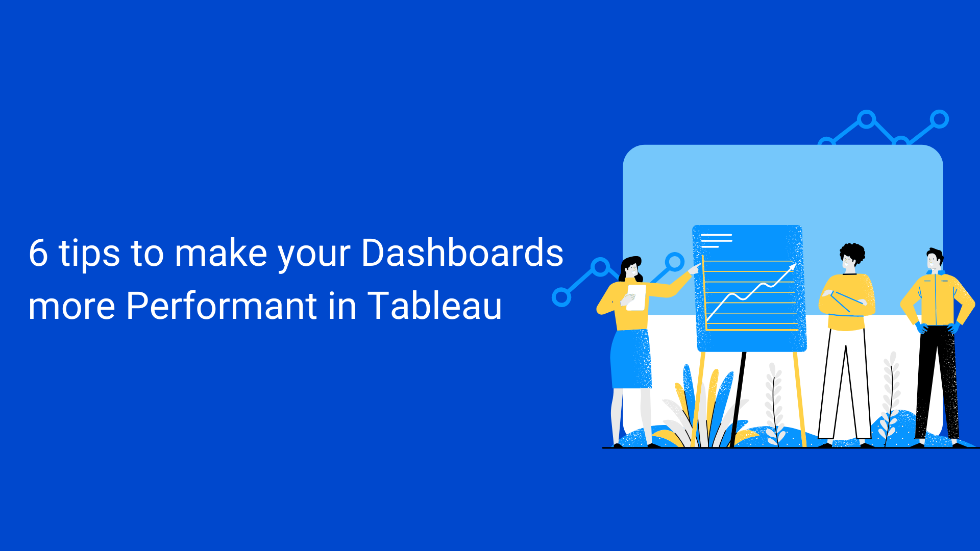 6 tips to make your Dashboards more Performant in Tableau