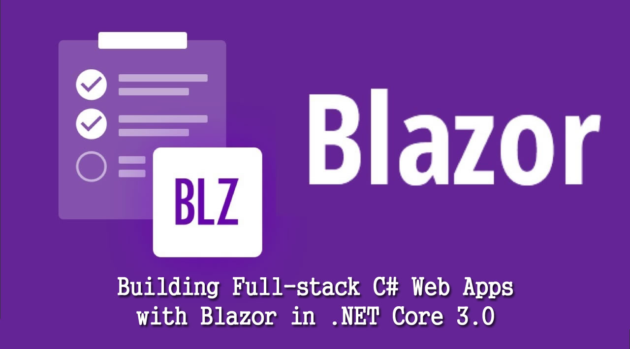 Building Full-stack C# Web Apps with Blazor in .NET Core 3.0