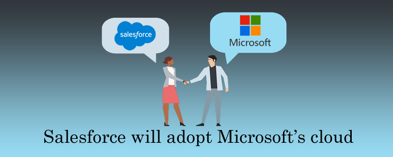 Salesforce will adopt Microsoft's cloud