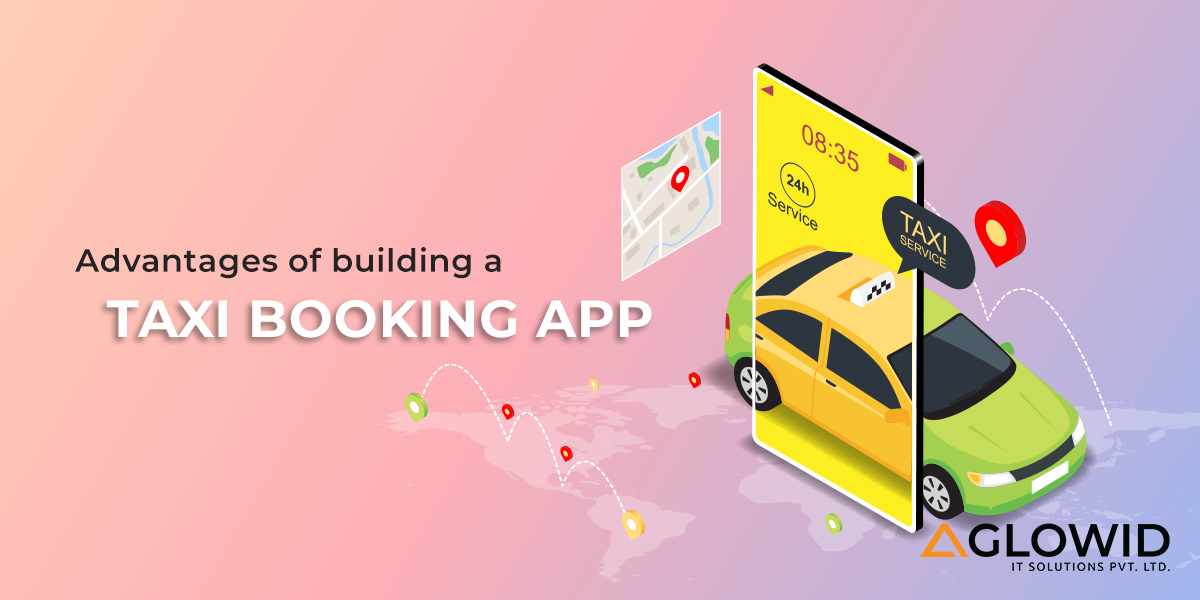 What are the advantages of building a taxi booking app?