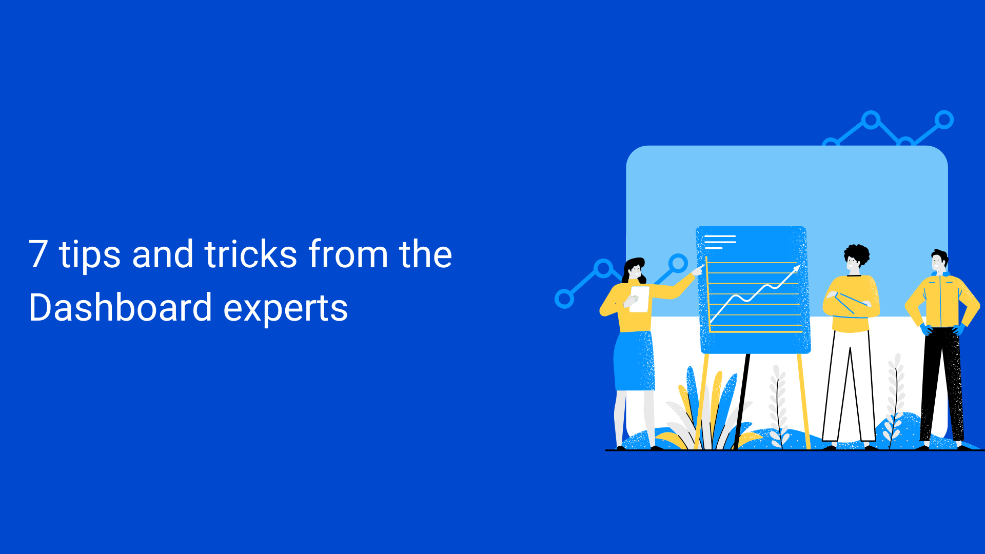 7 tips and tricks from the Dashboard experts