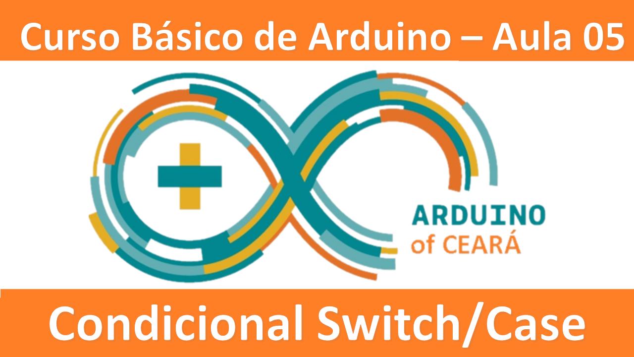 AULA 05 - Curso Básico de Arduino - CONDICIONAL SWITCH CASE