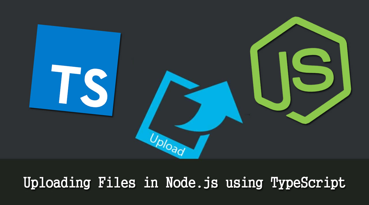 How to Upload Files in Node.js using TypeScript