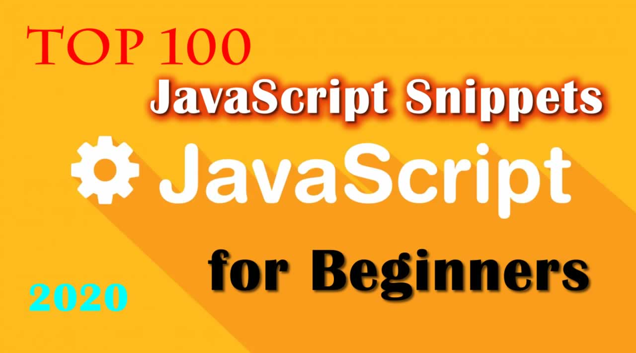 Top 100 JavaScript Snippets for Beginners - Version 2020