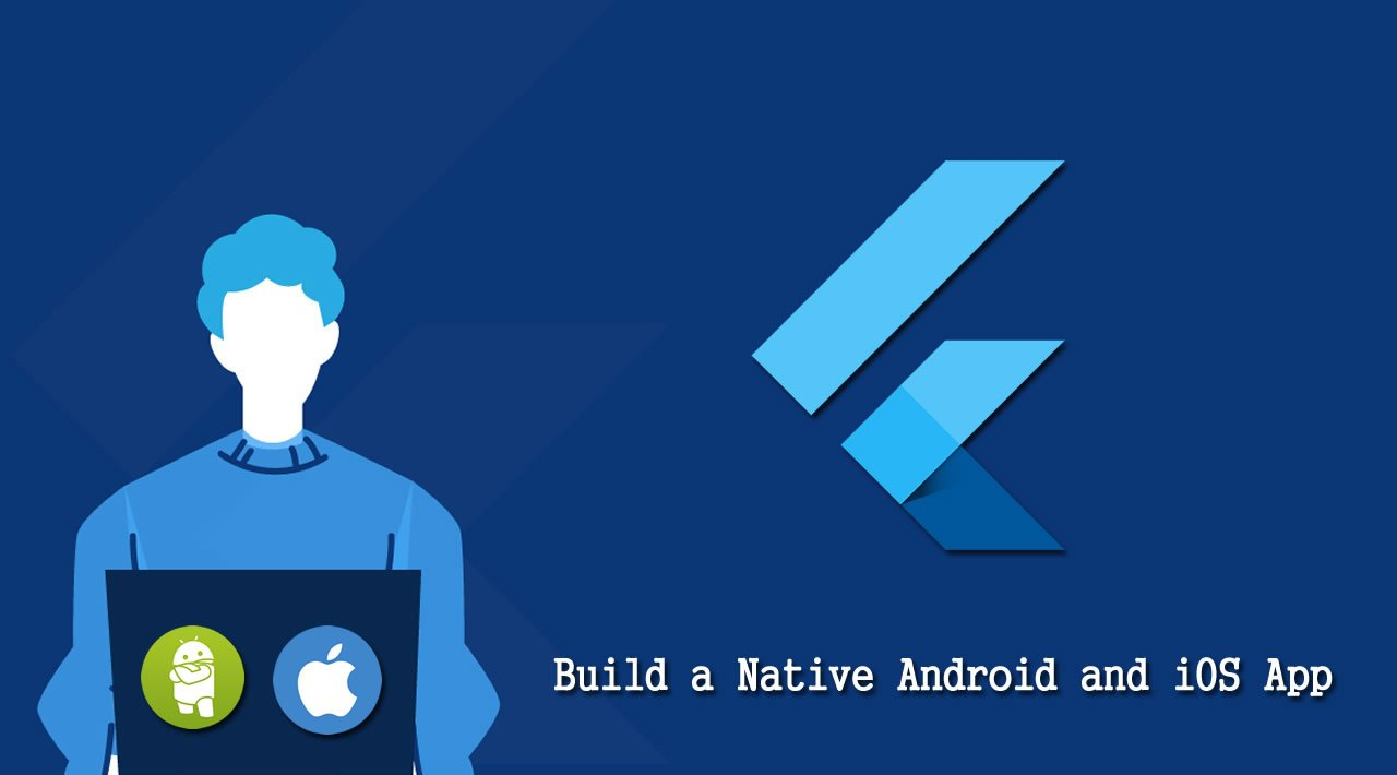 Build a Native Android and iOS App from scratch using Flutter